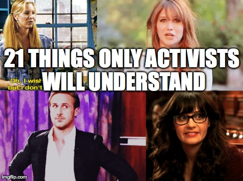 21 things only activists will understand- LOL  Aoaty