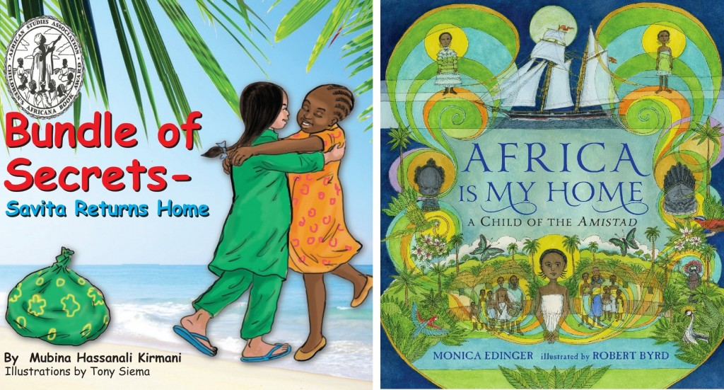 "Two winners of the 2014 Children's Africana Book Award: ""Bundle of Secrets: Savita Returns Home"" by Mubina Hassanali Kirmani and Tony Siema, and ""Africa is My Home: A Child of the Amistad"" by Monica Edinger and Robert Byrd. Photo credit: Africa Access"
